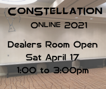 ConStellation Online 2021 Dealers room open Sat April 17, 1:00 - 3:00 PM